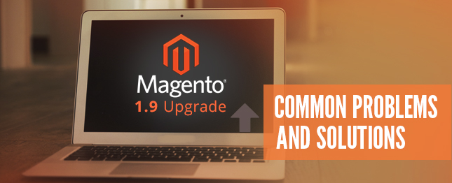 Magento 1.9 Upgrade- Common Problems and Solutions