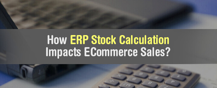 How ERP Stock Calculation Impacts ECommerce Sales