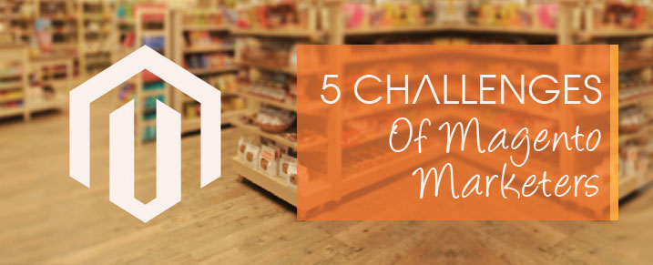 5 Challenges of Magento Marketers