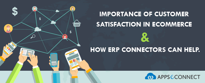 Importance of customer satisfaction in e-commerce and how ERP connectors can help