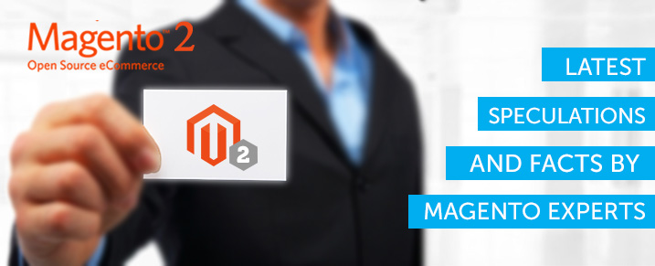 Magento 2 – Latest Speculations and Facts by Magento Experts.