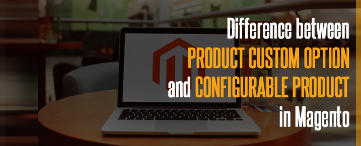 Difference Between Custom Option and Configurable Product In Magento