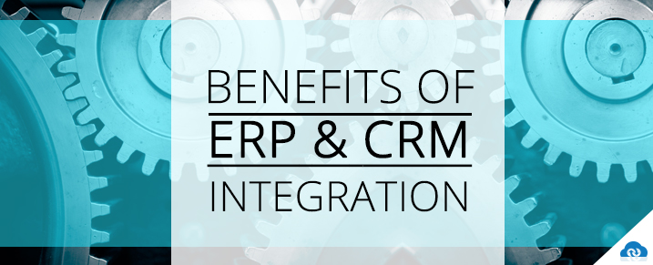 Benefits of ERP and CRM Integration