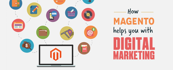 How Magento helps you with Digital Marketing efforts