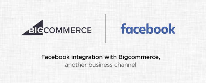 Facebook integration with Bigcommerce - another business channel
