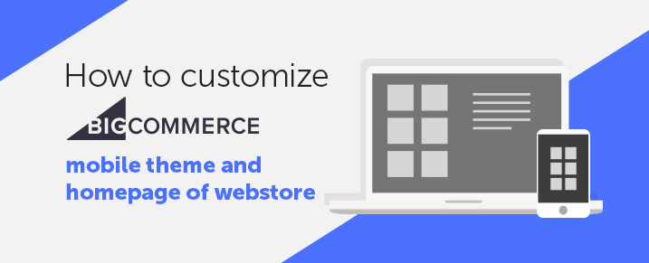 How to customize BigCommerce mobile theme and homepage of webstore