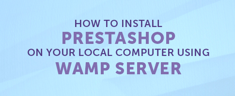 How to install PrestaShop using WAMP server on your local computer