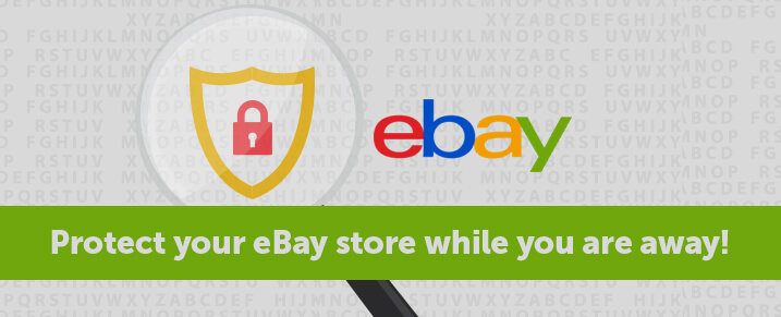 Protect your eBay store while you are away!