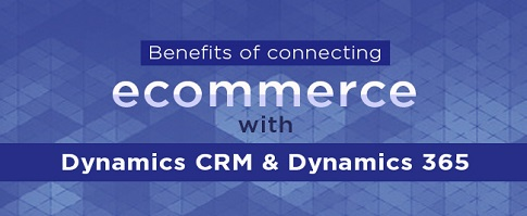 Benefits of connecting eCommerce with Dynamics CRM/Dynamics 365