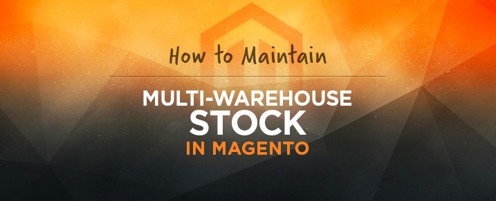 Maintain Multi-Warehouse Stock in Magento