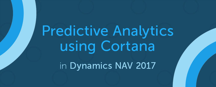 Predictive Analytics using Cortana in Dynamics NAV 2017