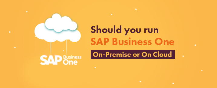 Should you run SAP B1 On-Premise or On Cloud ?