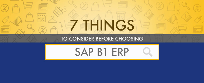7 THINGS TO CONSIDER FOR CHOOSING SAP B1 ERP
