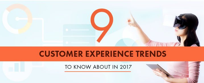 9 Customer Experience Trends 2017