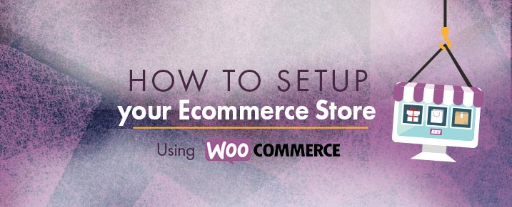How to setup your ecommerce store using Woocommerce