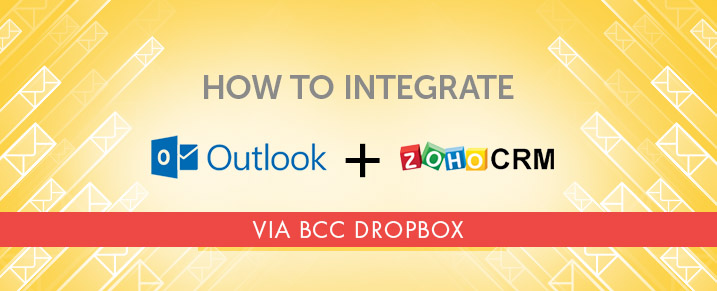 Integrate your Outlook with Zoho CRM via BCC Dropbox