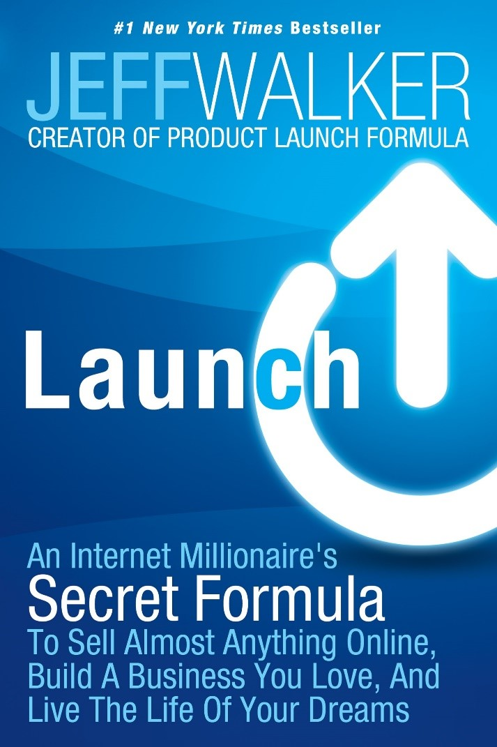 Launch An Internet Millionaire's Secret Formula To Sell Almost Anything Online by Jeff Walker